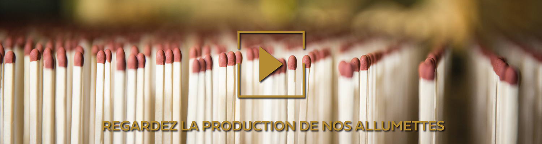 REGARDEZ LA PRODUCTION DE NOS ALLUMETTES